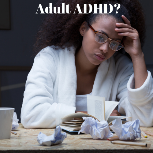 Could You Have Adult ADHD/ADD?  Take a look at these 10 Symptoms.